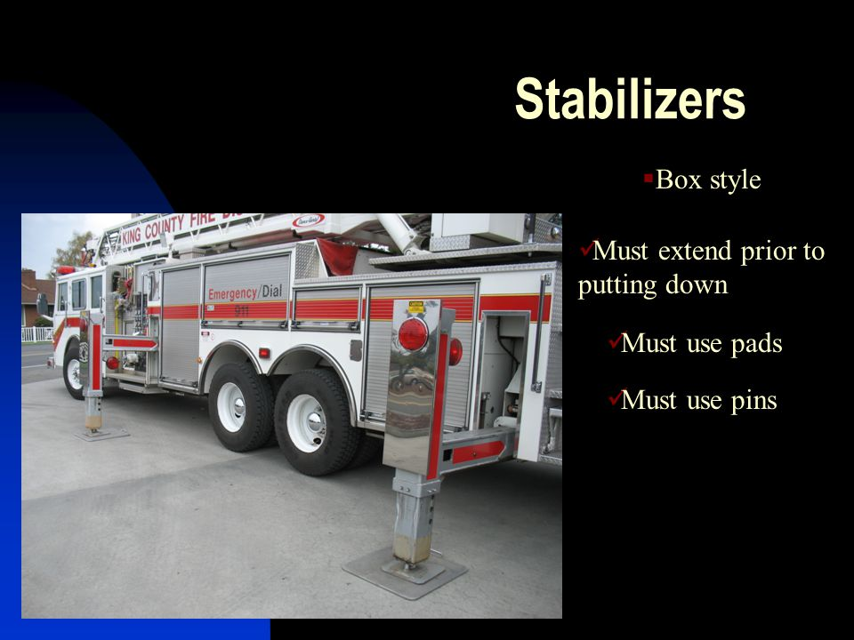 Stabilizers Box style Must extend prior to putting down Must use pads