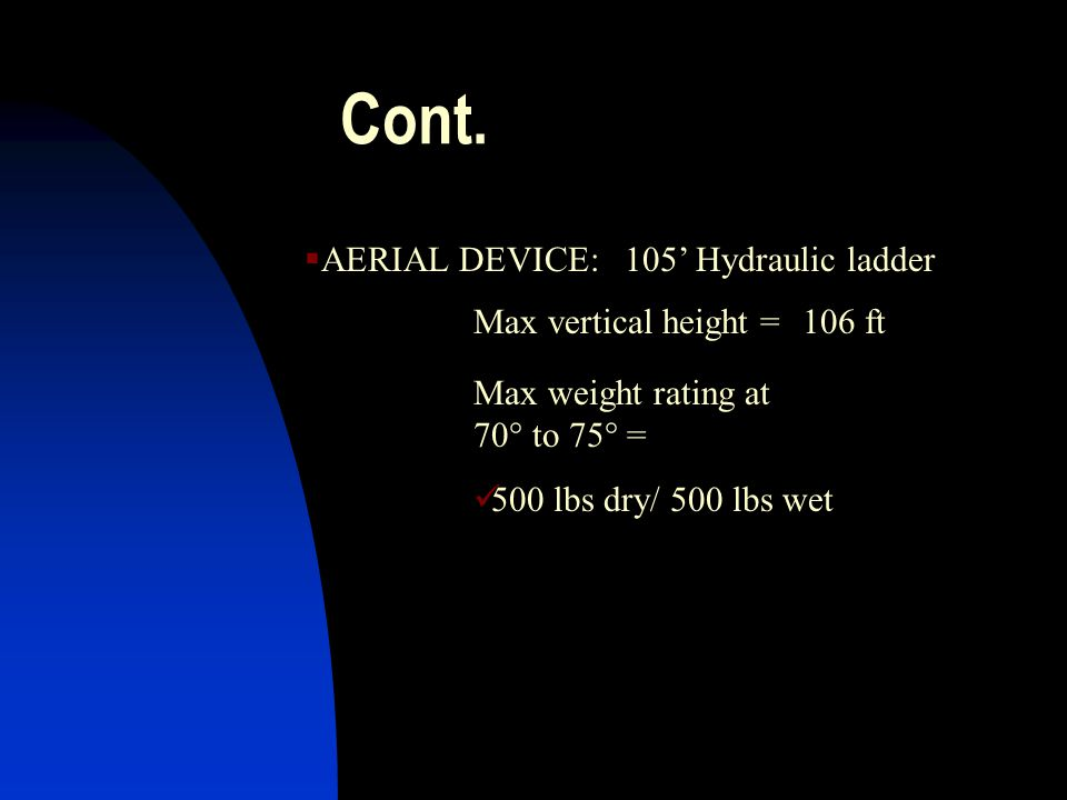Cont. AERIAL DEVICE: 105' Hydraulic ladder Max vertical height =