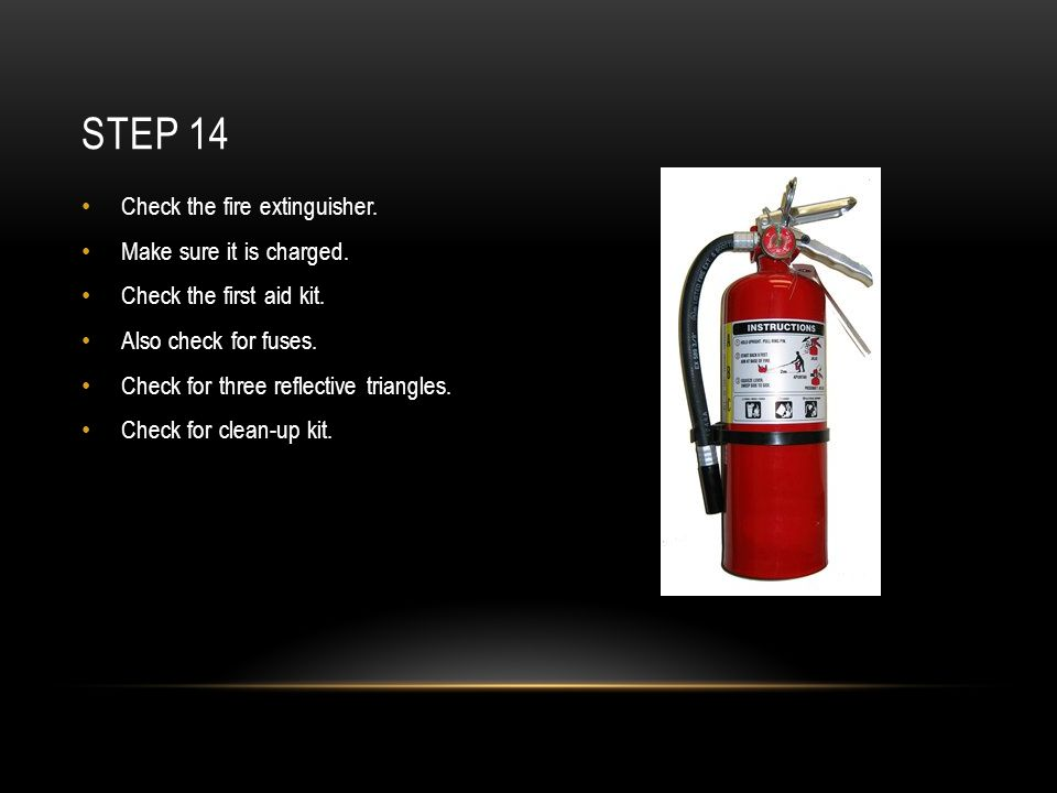 STEP 14 Check the fire extinguisher. Make sure it is charged.