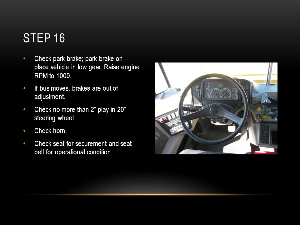 Step 16 Check park brake; park brake on – place vehicle in low gear. Raise engine RPM to If bus moves, brakes are out of adjustment.