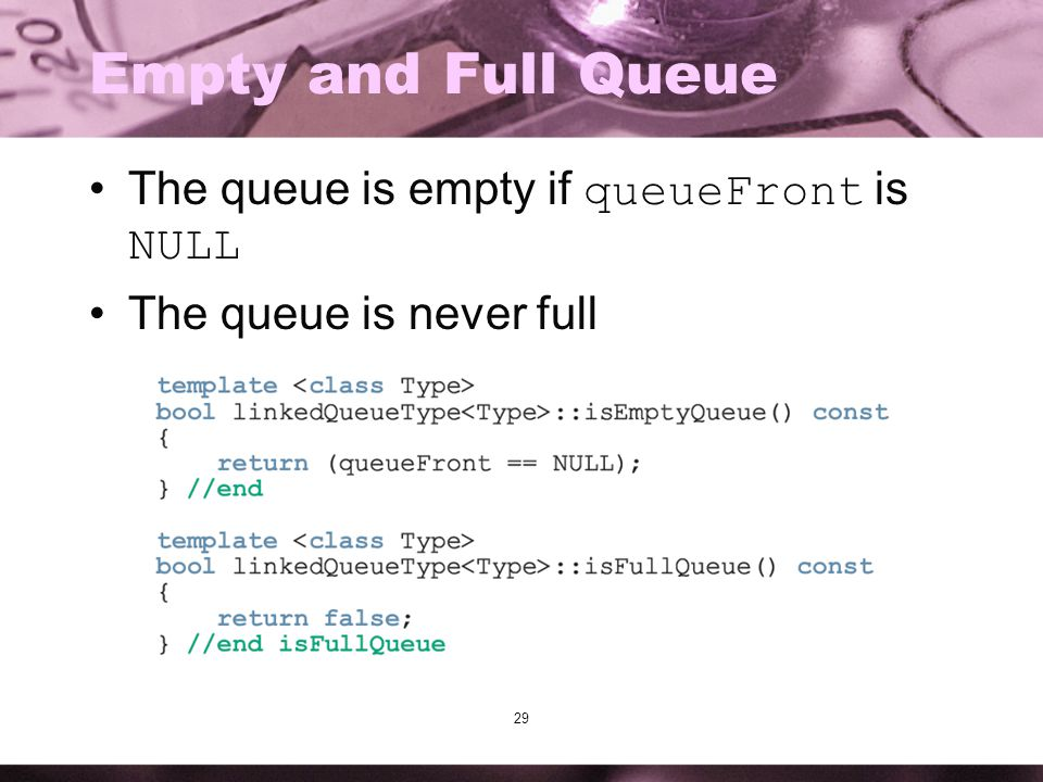 Empty and Full Queue The queue is empty if queueFront is NULL
