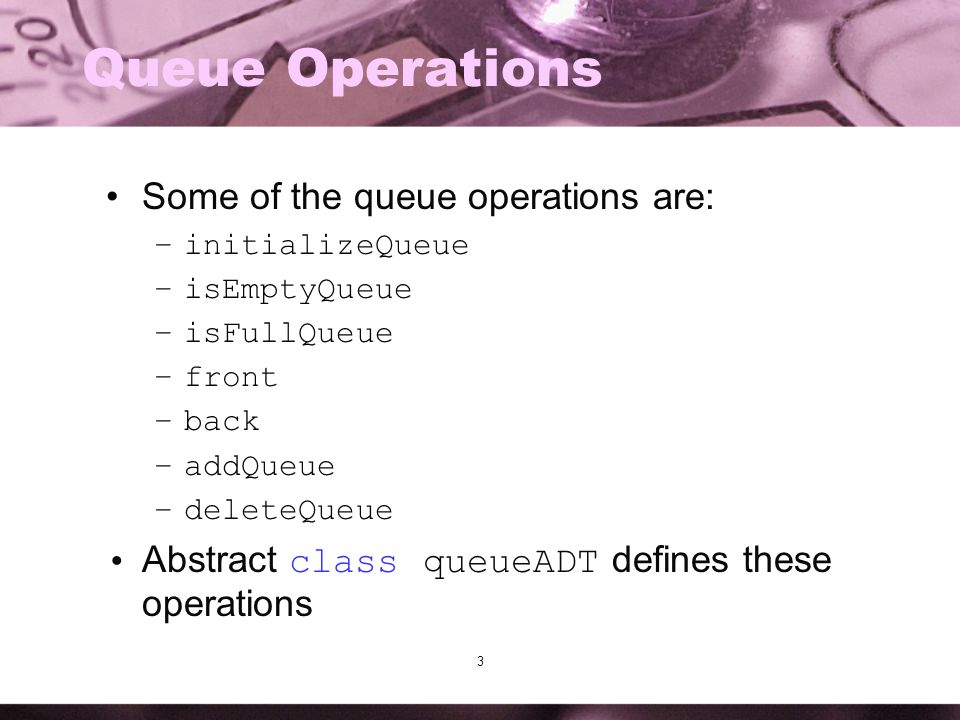 Queue Operations Some of the queue operations are: