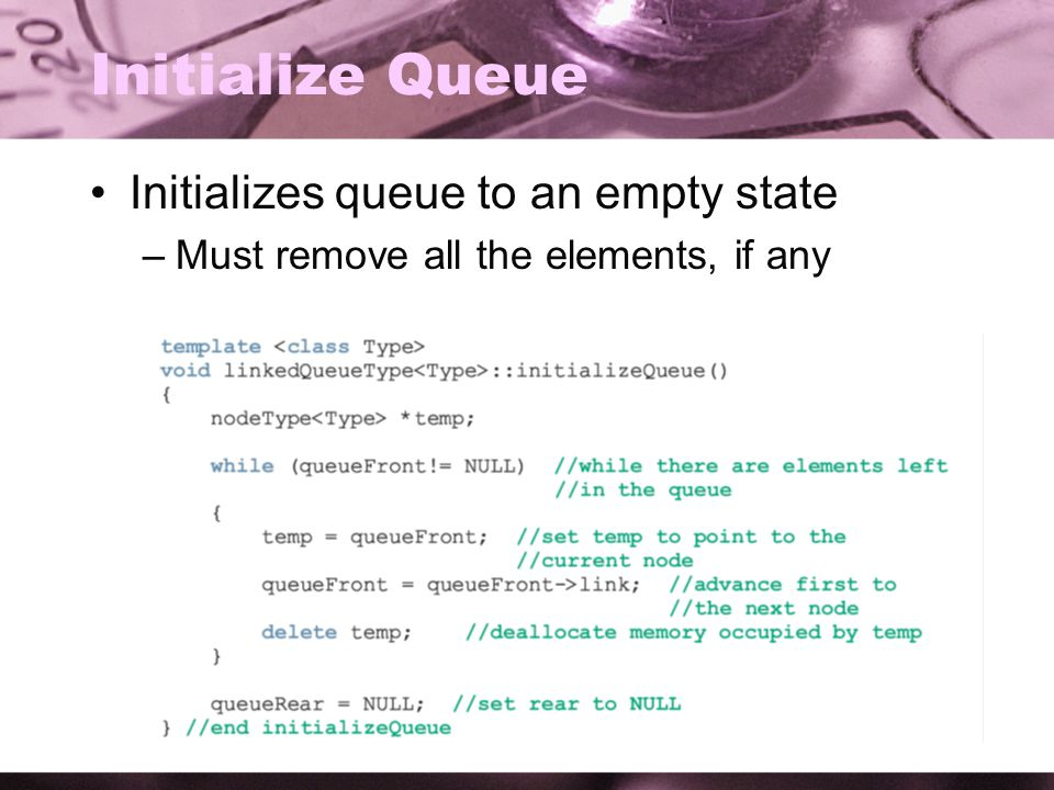 Initialize Queue Initializes queue to an empty state