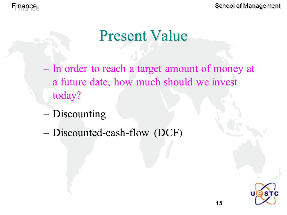 Present Value In order to reach a target amount of money at a future date, how much should we invest today