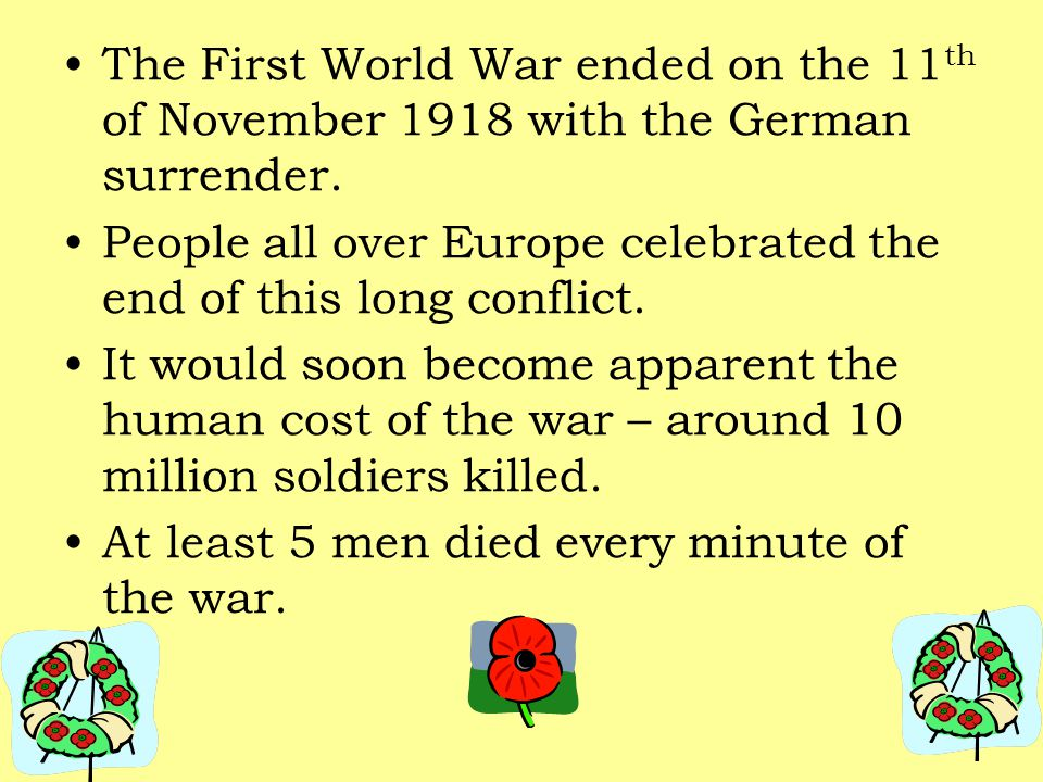 The First World War ended on the 11th of November 1918 with the German surrender.