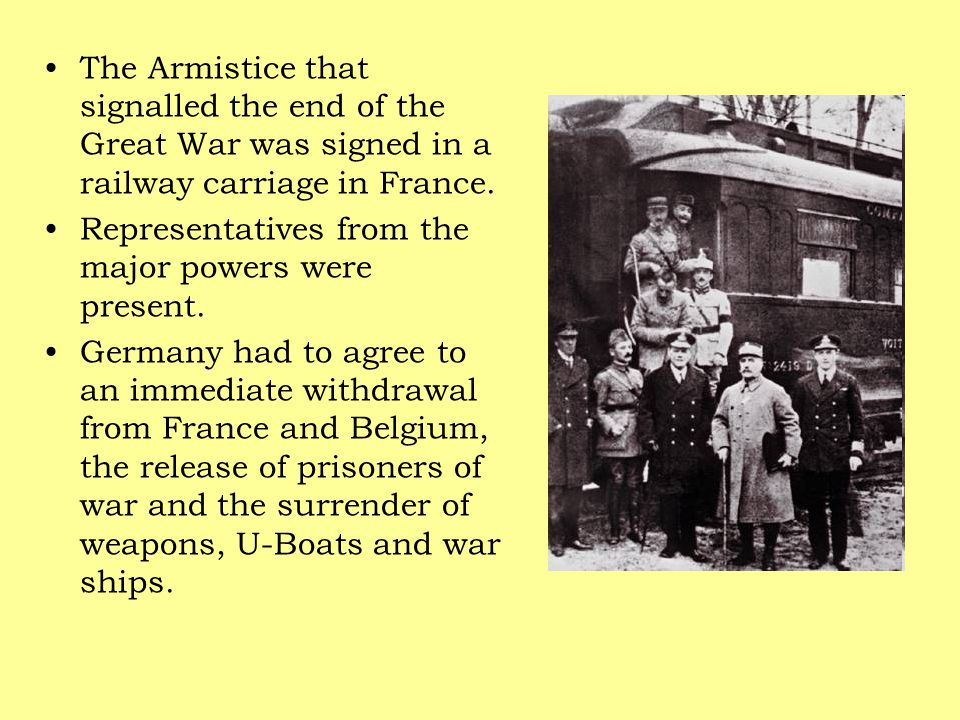 The Armistice that signalled the end of the Great War was signed in a railway carriage in France.