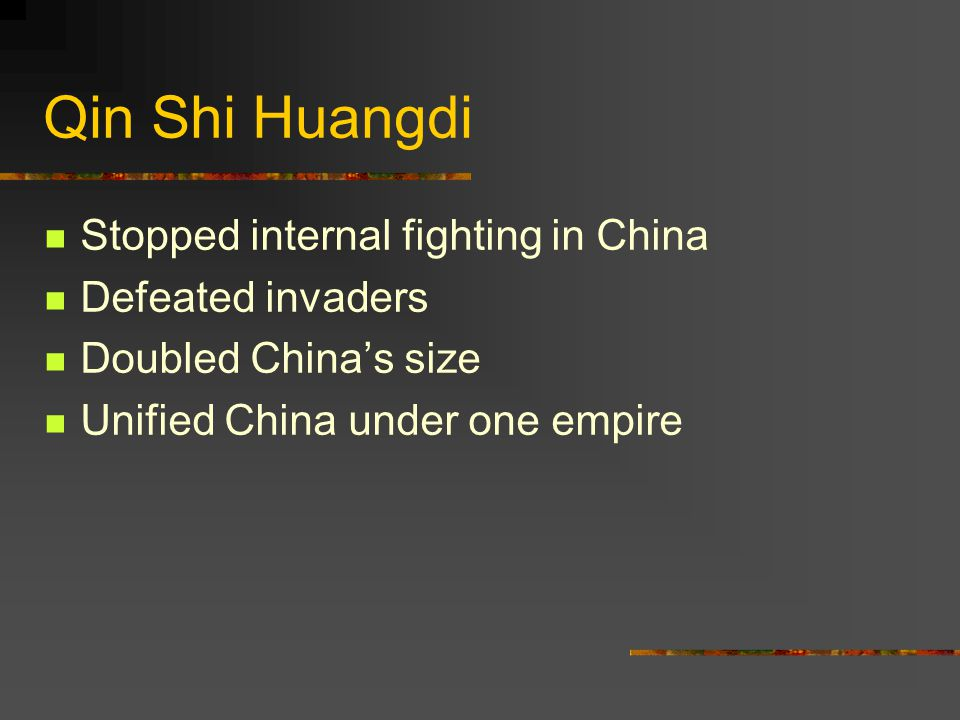 Qin Shi Huangdi Stopped internal fighting in China Defeated invaders