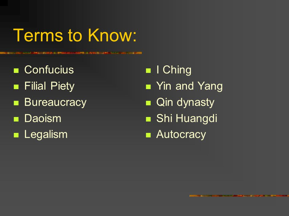 Terms to Know: Confucius Filial Piety Bureaucracy Daoism Legalism
