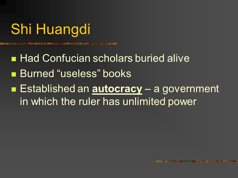 Shi Huangdi Had Confucian scholars buried alive Burned useless books