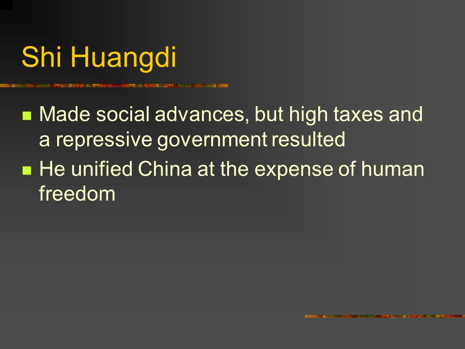 Shi Huangdi Made social advances, but high taxes and a repressive government resulted.