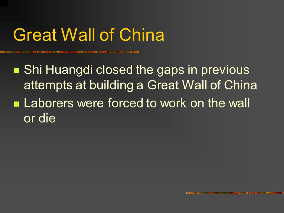 Great Wall of China Shi Huangdi closed the gaps in previous attempts at building a Great Wall of China.