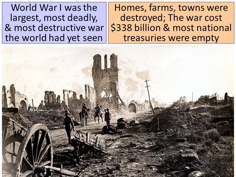 World War I was the largest, most deadly, & most destructive war the world had yet seen