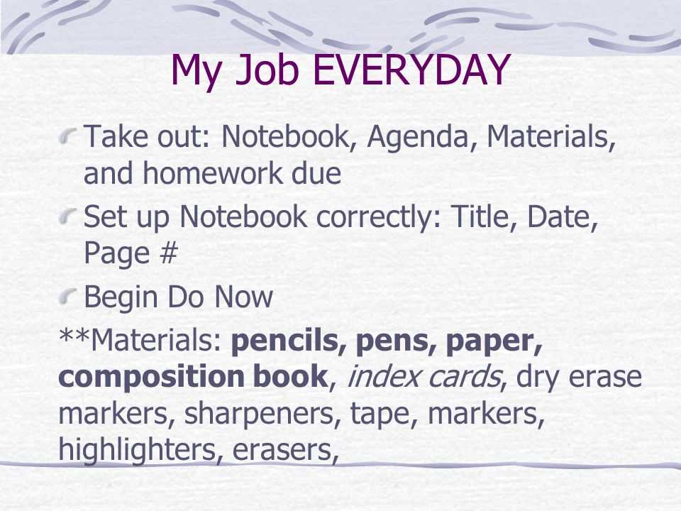 My Job EVERYDAY Take out: Notebook, Agenda, Materials, and homework due. Set up Notebook correctly: Title, Date, Page #