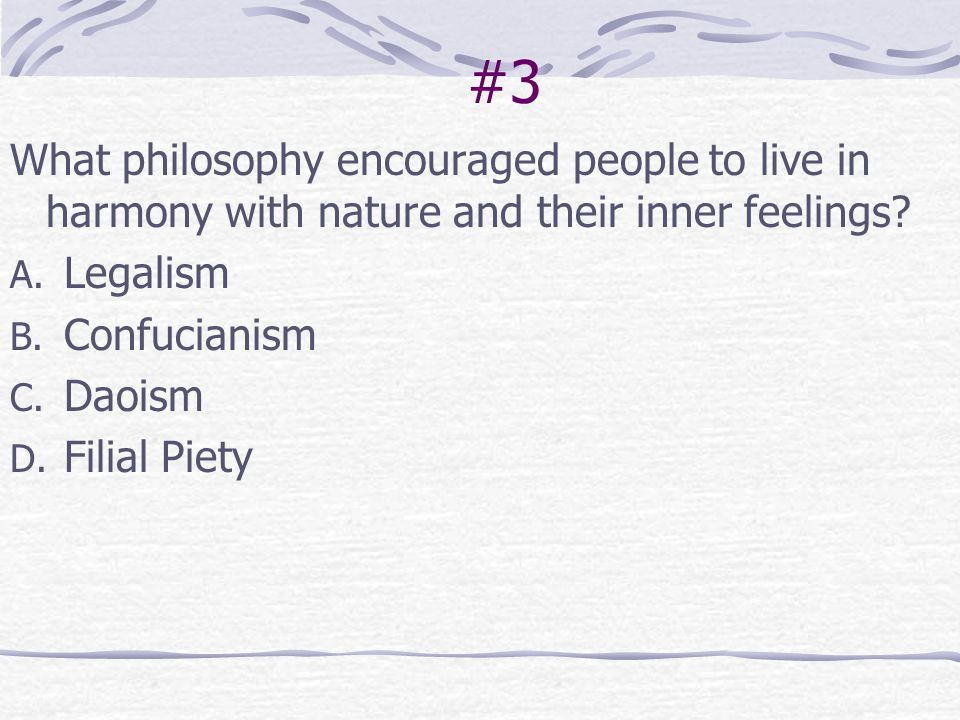 #3 What philosophy encouraged people to live in harmony with nature and their inner feelings Legalism.
