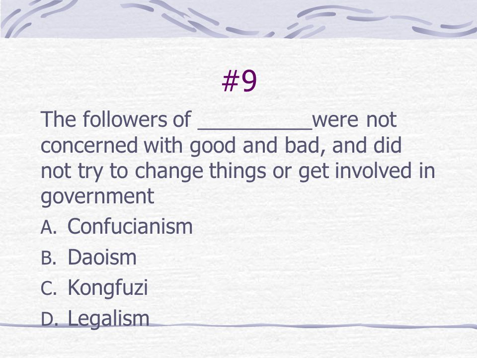 #9 The followers of __________were not concerned with good and bad, and did not try to change things or get involved in government.