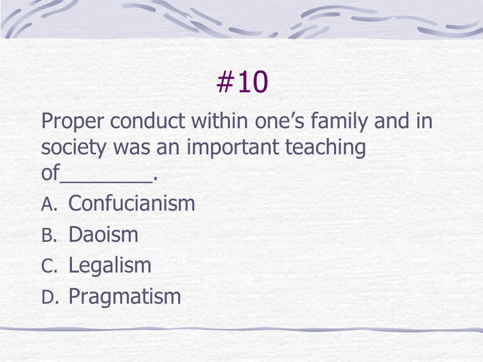 #10 Proper conduct within one's family and in society was an important teaching of________. Confucianism.