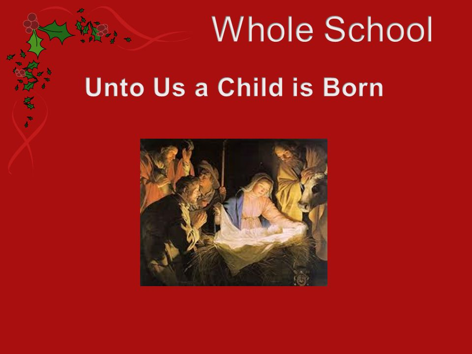 Whole School Unto Us a Child is Born