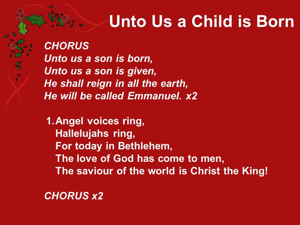 Unto Us a Child is Born CHORUS Unto us a son is born,