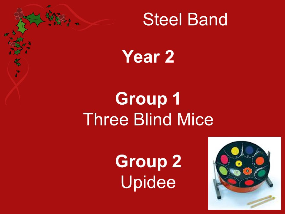 Steel Band Year 2 Group 1 Three Blind Mice Group 2 Upidee