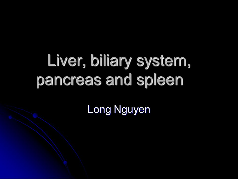 Liver, biliary system, pancreas and spleen