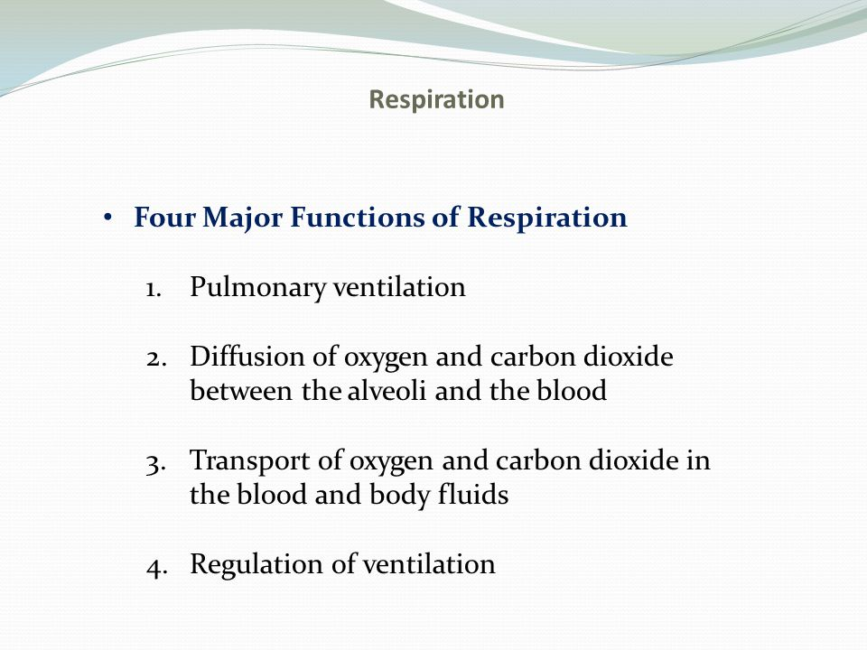 Respiration Four Major Functions of Respiration. Pulmonary ventilation. Diffusion of oxygen and carbon dioxide between the alveoli and the blood.