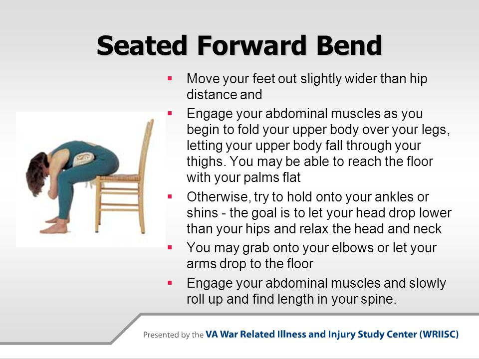 Seated Forward Bend Move your feet out slightly wider than hip distance and.