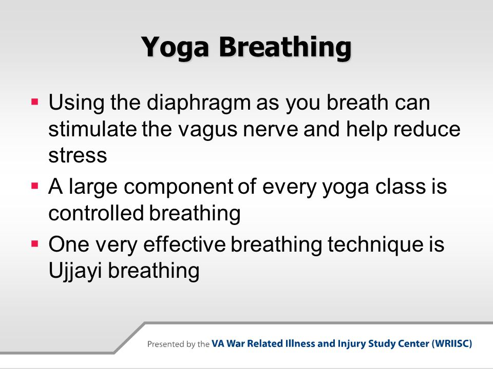 Yoga Breathing Using the diaphragm as you breath can stimulate the vagus nerve and help reduce stress.