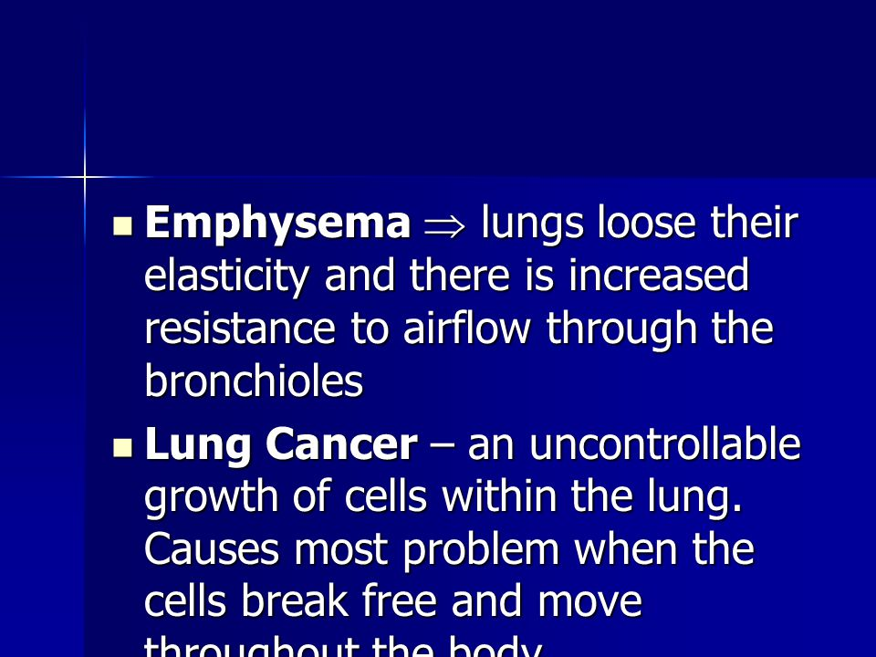 Emphysema  lungs loose their elasticity and there is increased resistance to airflow through the bronchioles