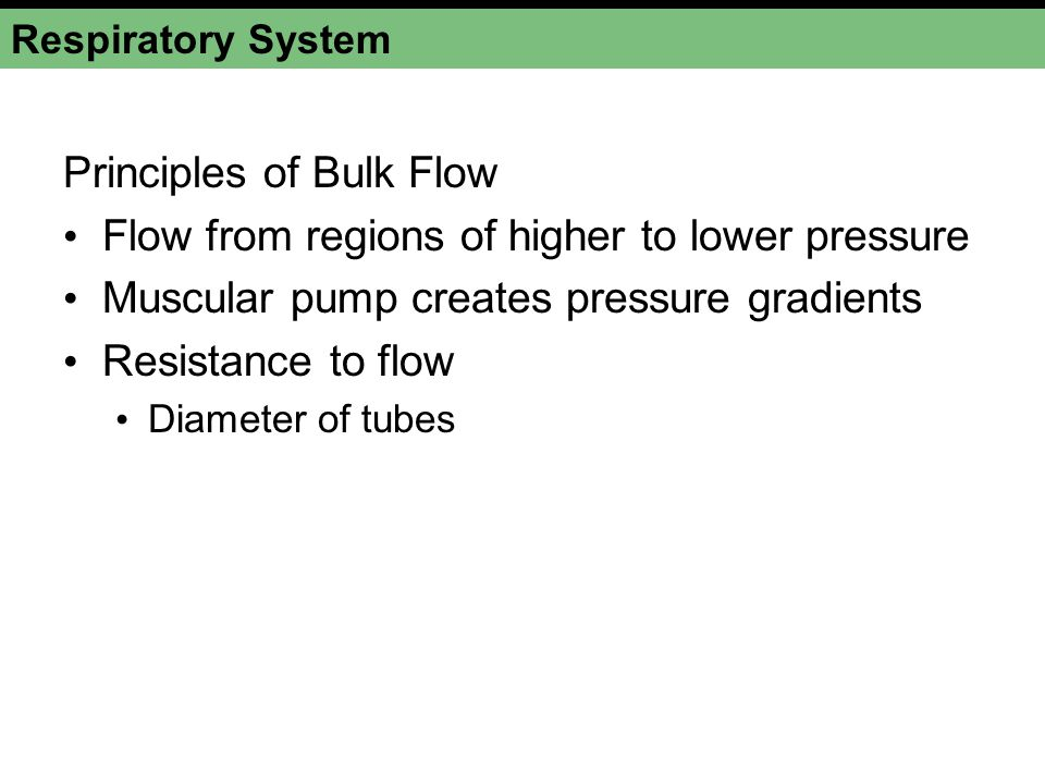 Principles of Bulk Flow Flow from regions of higher to lower pressure