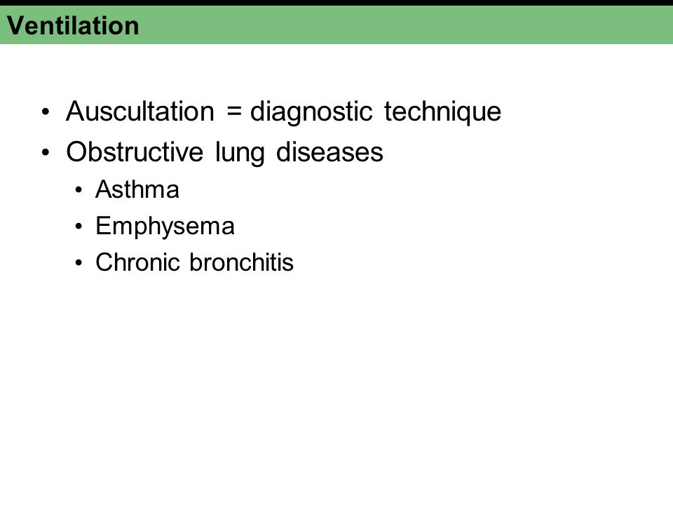 Auscultation = diagnostic technique Obstructive lung diseases