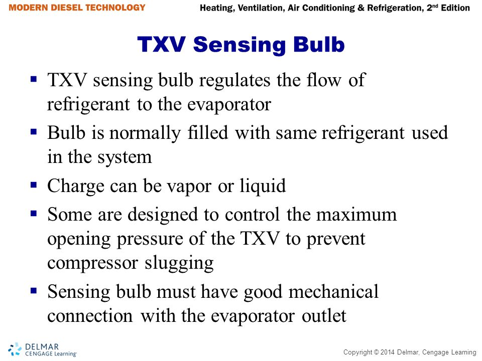 TXV Sensing Bulb TXV sensing bulb regulates the flow of refrigerant to the evaporator.