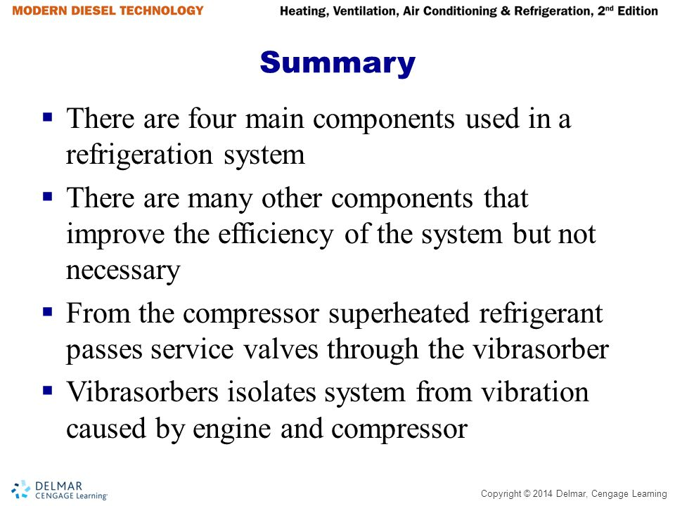 Summary There are four main components used in a refrigeration system.