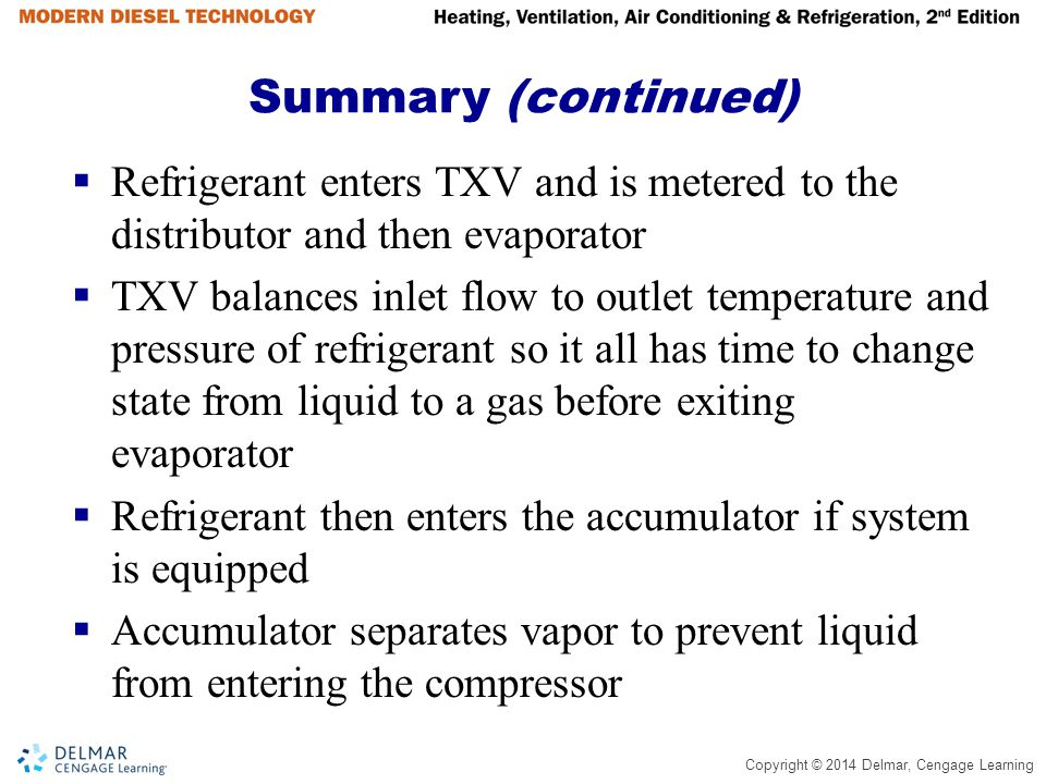 Summary (continued) Refrigerant enters TXV and is metered to the distributor and then evaporator.
