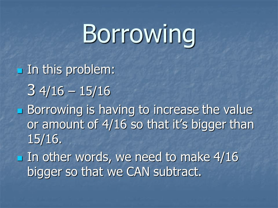 Borrowing In this problem: 3 4/16 – 15/16
