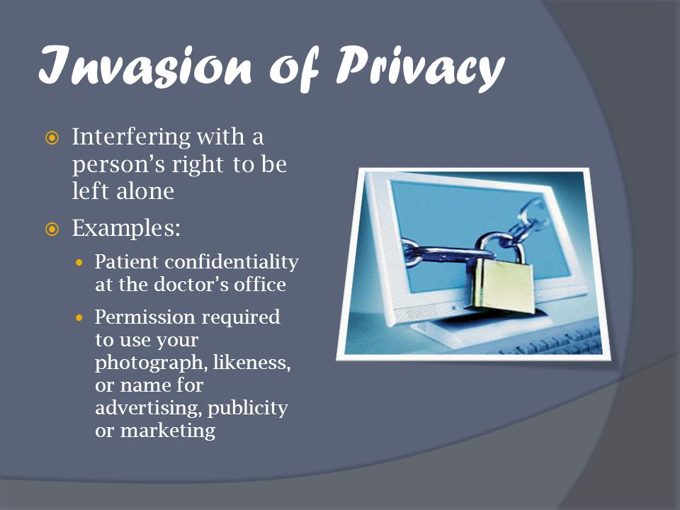 Invasion of Privacy Interfering with a person's right to be left alone