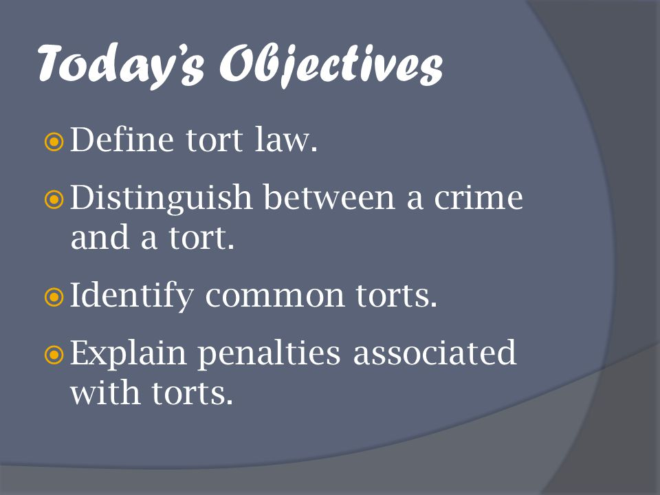 Today's Objectives Define tort law.