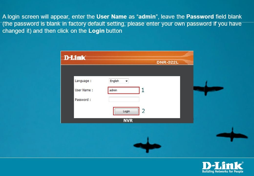 A login screen will appear, enter the User Name as admin , leave the Password field blank (the password is blank in factory default setting, please enter your own password if you have changed it) and then click on the Login button