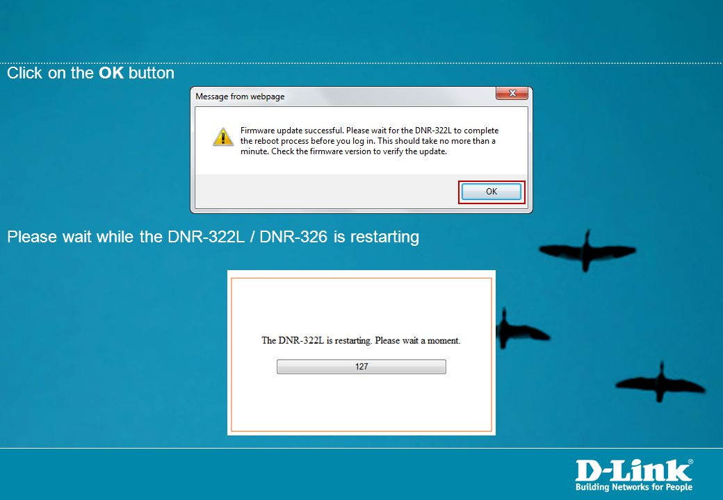 Click on the OK button Please wait while the DNR-322L / DNR-326 is restarting
