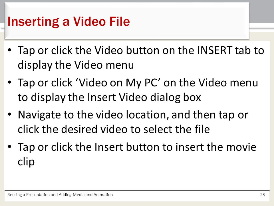 Inserting a Video File Tap or click the Video button on the INSERT tab to display the Video menu.