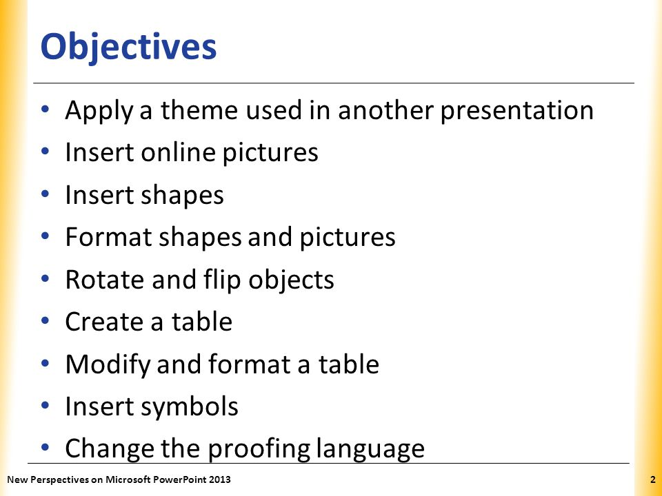 Objectives Apply a theme used in another presentation