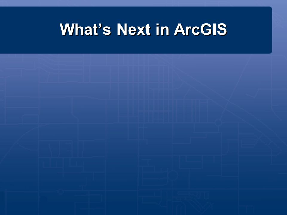 What's Next in ArcGIS