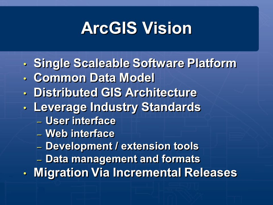 ArcGIS Vision Single Scaleable Software Platform Common Data Model