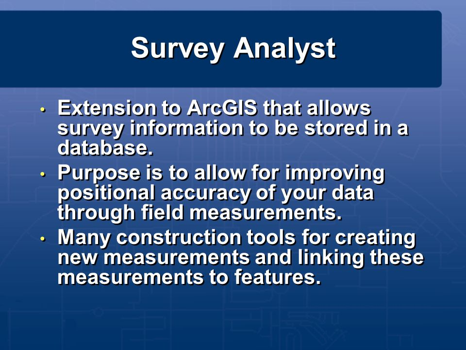 Survey Analyst Extension to ArcGIS that allows survey information to be stored in a database.