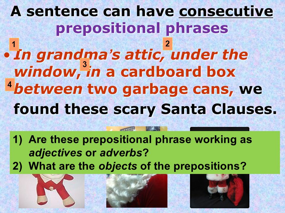 A sentence can have consecutive prepositional phrases  sc 1 st  SlidePlayer & PREPOSITIONAL PHRASES - ppt video online download