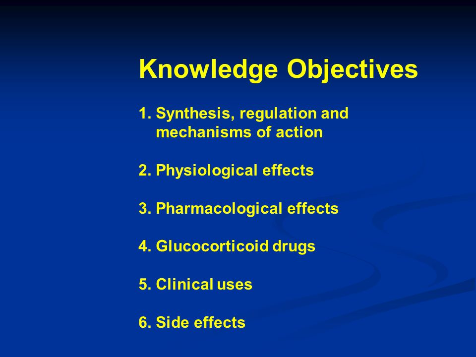 Knowledge Objectives 1. Synthesis, regulation and mechanisms of action