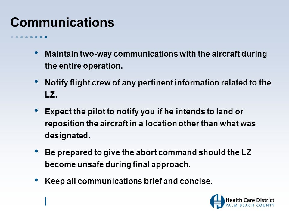 Communications Maintain two-way communications with the aircraft during the entire operation.
