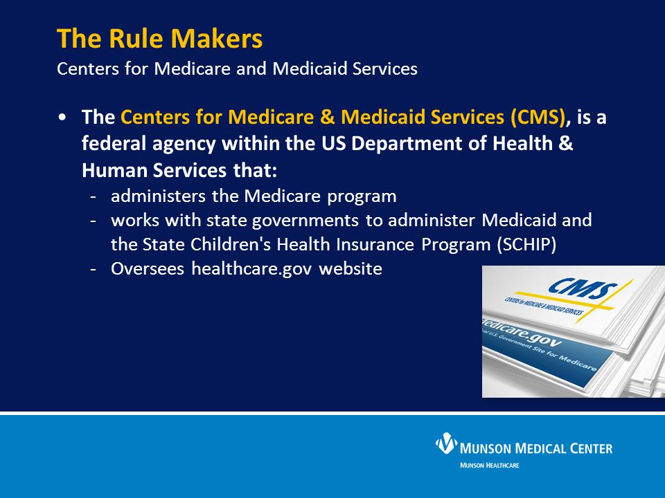 The Rule Makers Centers for Medicare and Medicaid Services