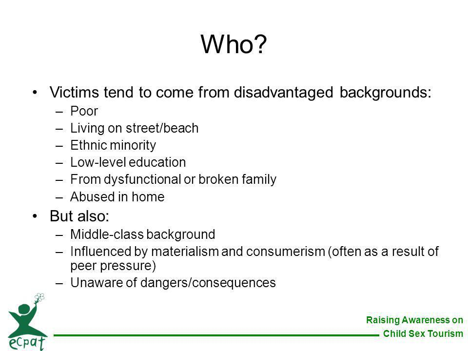 Who Victims tend to come from disadvantaged backgrounds: But also:
