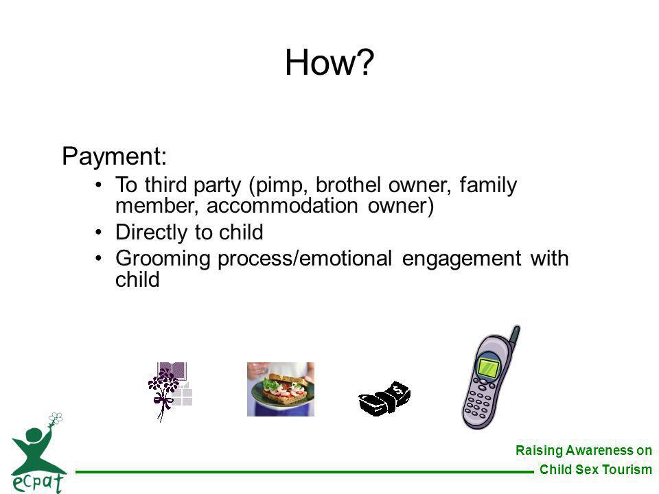 How Payment: To third party (pimp, brothel owner, family member, accommodation owner) Directly to child.