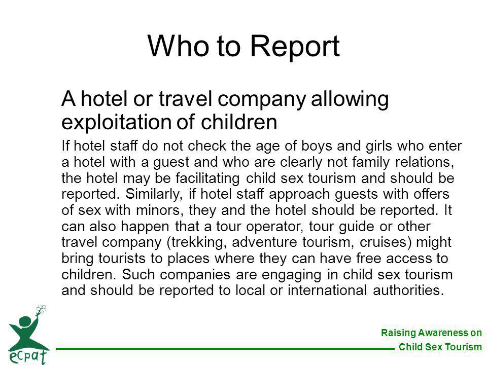 Who to Report A hotel or travel company allowing exploitation of children.